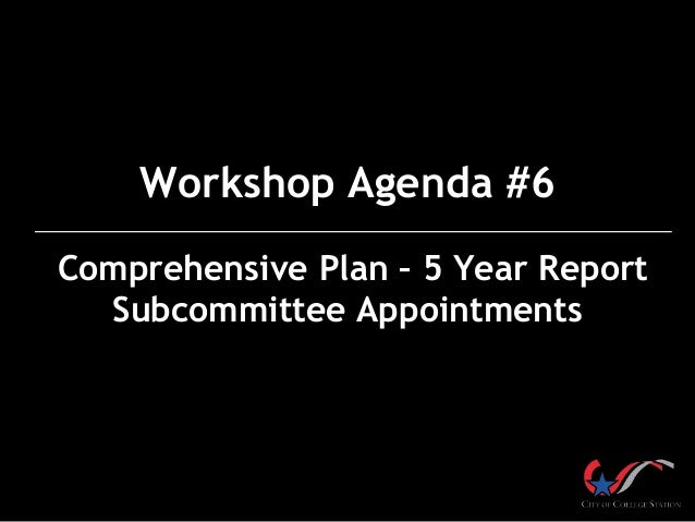 Workshop Agenda #6 Comprehensive Plan – 5 Year Report Subcommittee Appointments