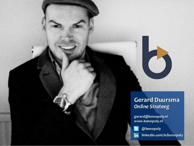 Gerard Duursma Online Strateeg  gerard@bonopoly.nl www.bonopoly.nl     @bonopoly     linkedin.com/in/bonop...