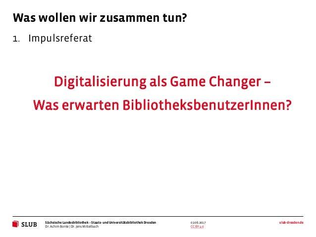 Sächsische Landesbibliothek – Staats- und UniversitätsbibliothekDresden slub-dresden.de CC BY 4.0 Was wollen wir zusammen ...