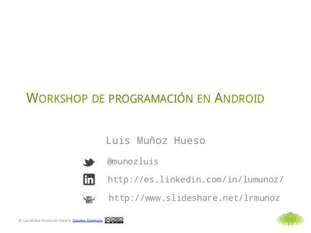 WORKSHOP DE PROGRAMACIÓN EN ANDROID                                                                               Luis Muñ...