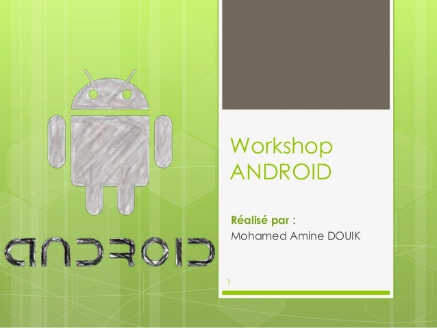 Workshop ANDROID Réalisé par : Mohamed Amine DOUIK 1
