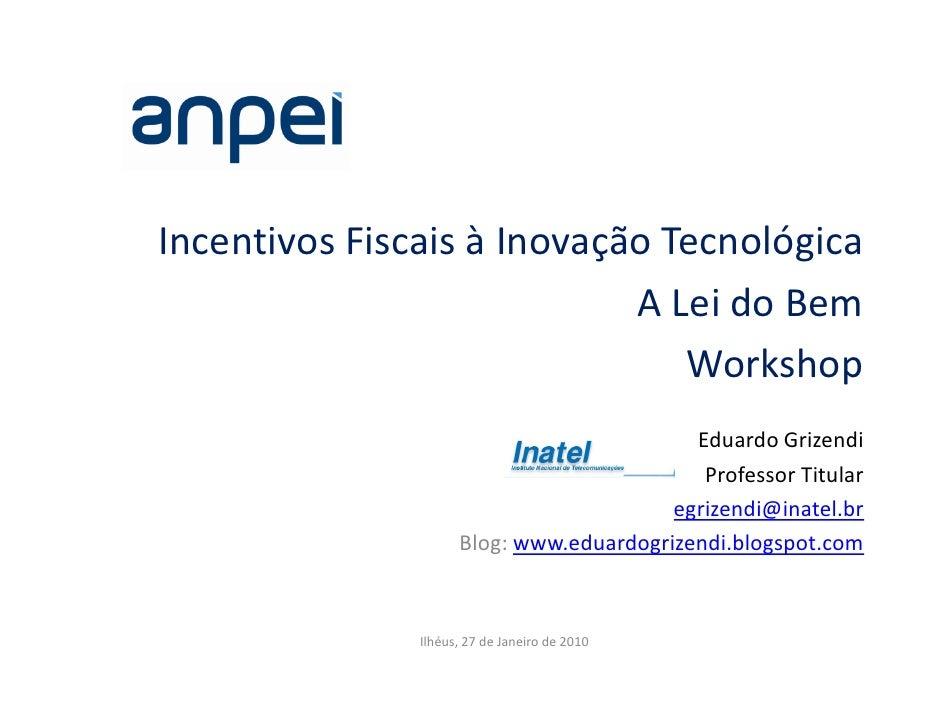 Incentivos Fiscais à Inovação Tecnológica                             A Lei do Bem                                Workshop...