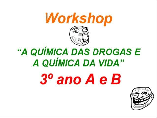 """""""Workshop: A química das drogas e a química da vida""""Dados de identificaçãoInstituição: Escola Estadual 2 de SetembroTurmas..."""