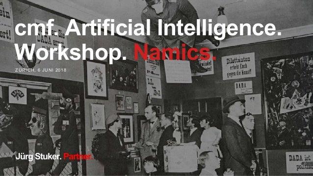 ZÜRICH, 6 JUNI 2018 cmf. Artificial Intelligence. Workshop. Namics. Jürg Stuker. Partner.