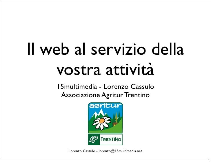 Il web al servizio della      vostra attività     15multimedia - Lorenzo Cassulo      Associazione Agritur Trentino       ...