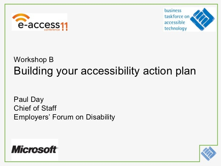 Workshop B Building your accessibility action plan Paul Day Chief of Staff  Employers' Forum on Disability