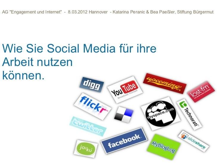 "AG ""Engagement und Internet"" - 8.03.2012 Hannover - Katarina Peranic & Bea Paeßler, Stiftung BürgermutWie Sie Social Media..."
