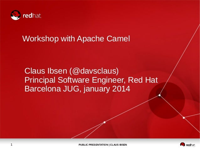 Workshop with Apache Camel  Claus Ibsen (@davsclaus) Principal Software Engineer, Red Hat Barcelona JUG, january 2014  1  ...