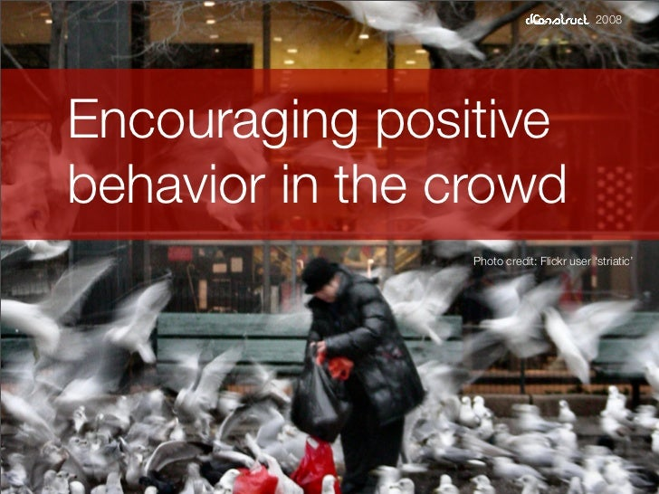 2008     Encouraging positive behavior in the crowd                  Photo credit: Flickr user 'striatic'