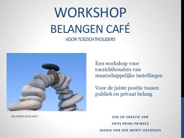WORKSHOP BELANGEN CAFÉ VOOR TOEZICHTHOUDERS  Een workshop voor toezichthouders van maatschappelijke instellingen Voor de j...