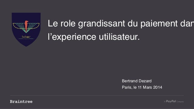 Le role grandissant du paiement dan l'experience utilisateur. Bertrand Dezard Paris, le 11 Mars 2014