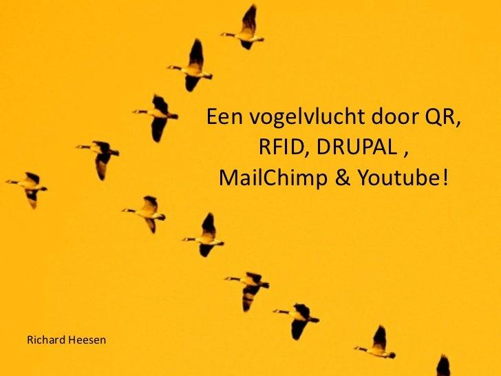 EenvogelvluchtdoorQR,                      RFID,DRUPAL,                  MailChimp&Youtube!RichardHeesen