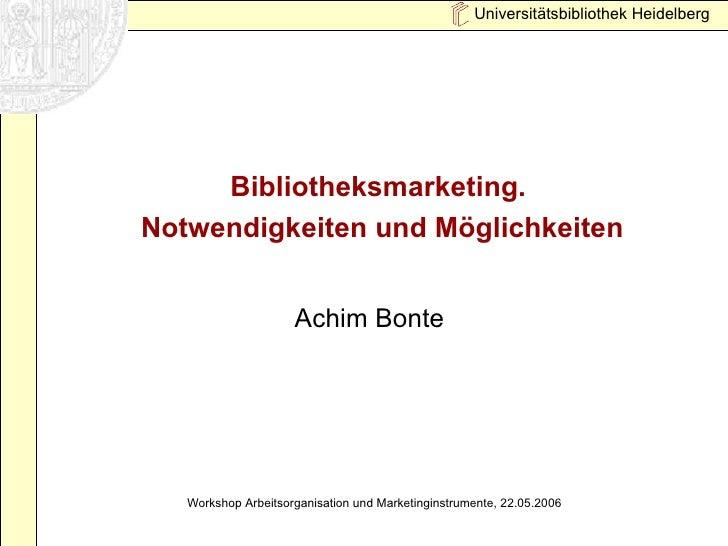 Bibliotheksmarketing.  Notwendigkeiten und Möglichkeiten Achim Bonte  Workshop Arbeitsorganisation und Marketinginstrument...