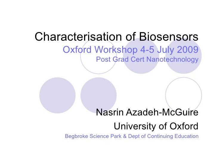 Characterisation of Biosensors  Oxford Workshop 4-5 July 2009 Post Grad Cert Nanotechnology   Nasrin Azadeh-McGuire Univer...