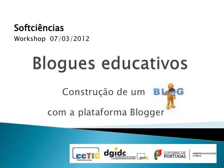 SoftciênciasWorkshop 07/03/2012            Construção de um        com a plataforma Blogger