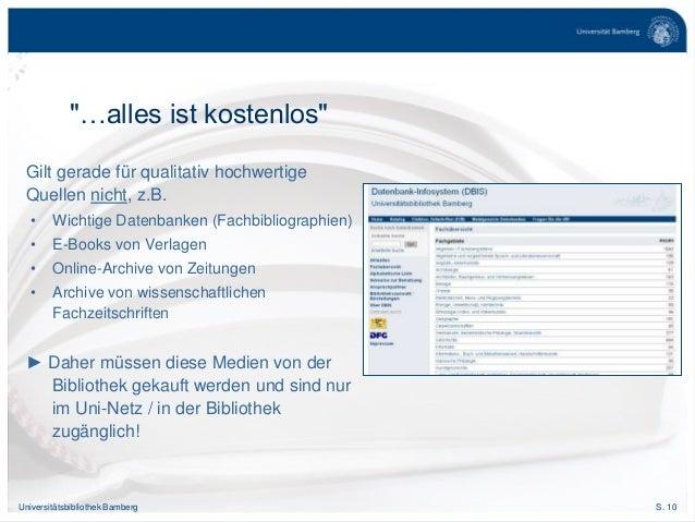 S. 10Universitätsbibliothek Bamberg Gilt gerade für qualitativ hochwertige Quellen nicht, z.B. • Wichtige Datenbanken (Fac...