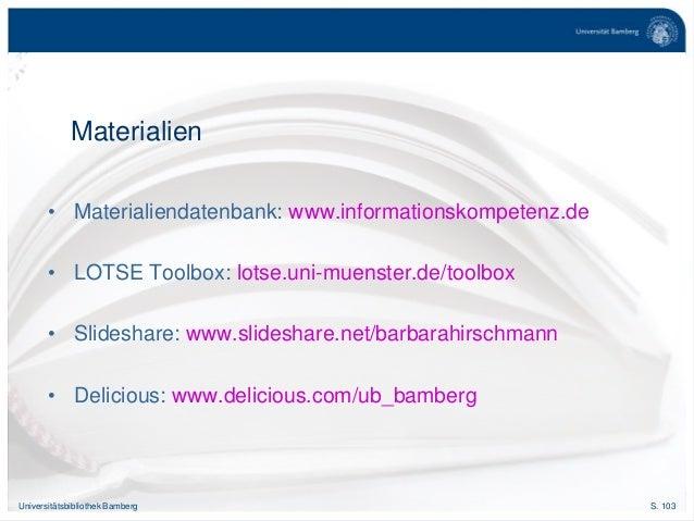 S. 103Universitätsbibliothek Bamberg Materialien • Materialiendatenbank: www.informationskompetenz.de • LOTSE Toolbox: lot...