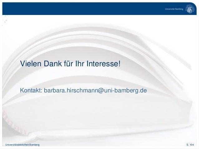 S. 104Universitätsbibliothek Bamberg Vielen Dank für Ihr Interesse! Kontakt: barbara.hirschmann@uni-bamberg.de