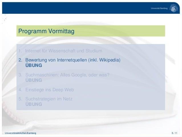 S. 11Universitätsbibliothek Bamberg Programm Vormittag 1. Internet für Wissenschaft und Studium 2. Bewertung von Internetq...