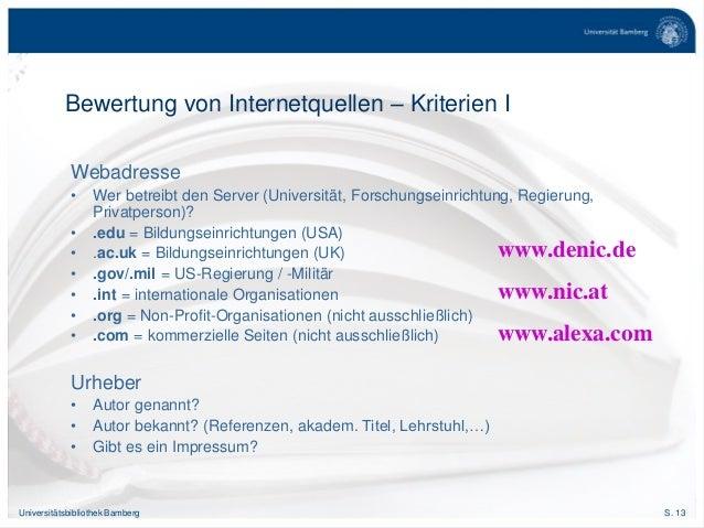 S. 13Universitätsbibliothek Bamberg Bewertung von Internetquellen – Kriterien I Webadresse • Wer betreibt den Server (Univ...