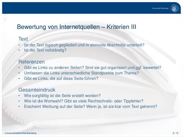 S. 15Universitätsbibliothek Bamberg Bewertung von Internetquellen – Kriterien III Text • Ist der Text logisch gegliedert u...