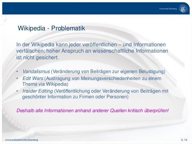 S. 16Universitätsbibliothek Bamberg Wikipedia - Problematik In der Wikipedia kann jeder veröffentlichen – und Informatione...
