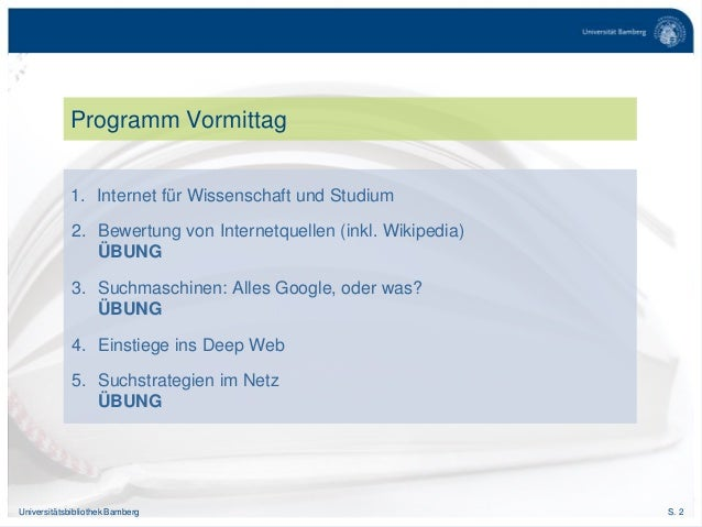 S. 2Universitätsbibliothek Bamberg Programm Vormittag 1. Internet für Wissenschaft und Studium 2. Bewertung von Internetqu...