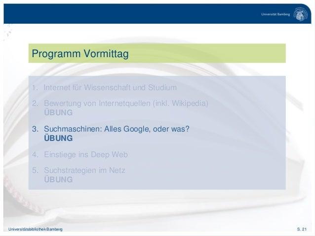 S. 21Universitätsbibliothek Bamberg Programm Vormittag 1. Internet für Wissenschaft und Studium 2. Bewertung von Internetq...