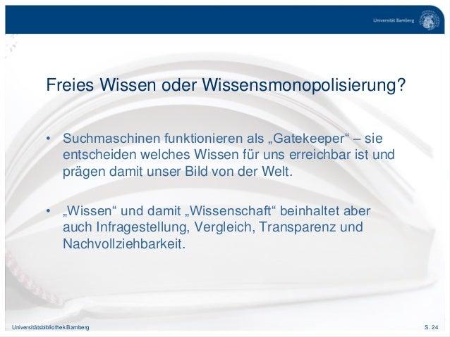 """S. 24Universitätsbibliothek Bamberg Freies Wissen oder Wissensmonopolisierung? • Suchmaschinen funktionieren als """"Gatekeep..."""