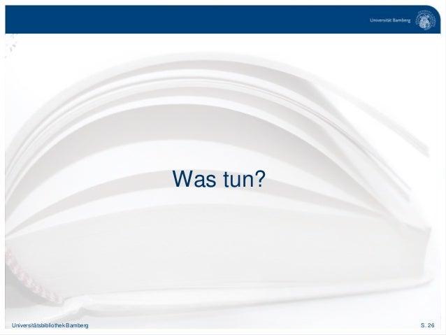 S. 26Universitätsbibliothek Bamberg Was tun?