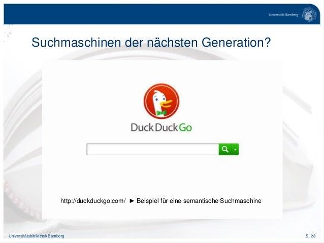 S. 28Universitätsbibliothek Bamberg Suchmaschinen der nächsten Generation? http://duckduckgo.com/ ► Beispiel für eine sema...