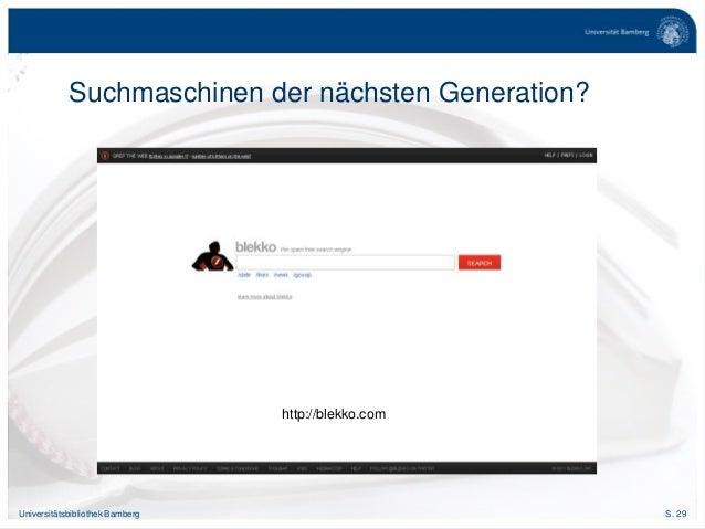 S. 29Universitätsbibliothek Bamberg Suchmaschinen der nächsten Generation? http://blekko.com