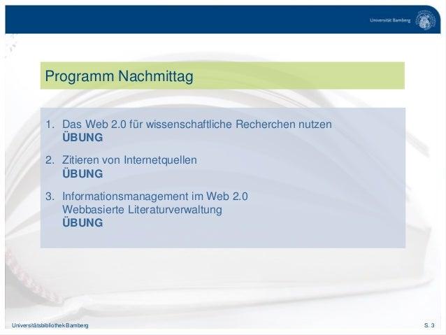 S. 3Universitätsbibliothek Bamberg Programm Nachmittag 1. Das Web 2.0 für wissenschaftliche Recherchen nutzen ÜBUNG 2. Zit...