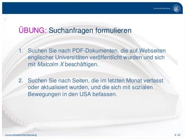 S. 33Universitätsbibliothek Bamberg ÜBUNG: Suchanfragen formulieren 1. Suchen Sie nach PDF-Dokumenten, die auf Webseiten e...