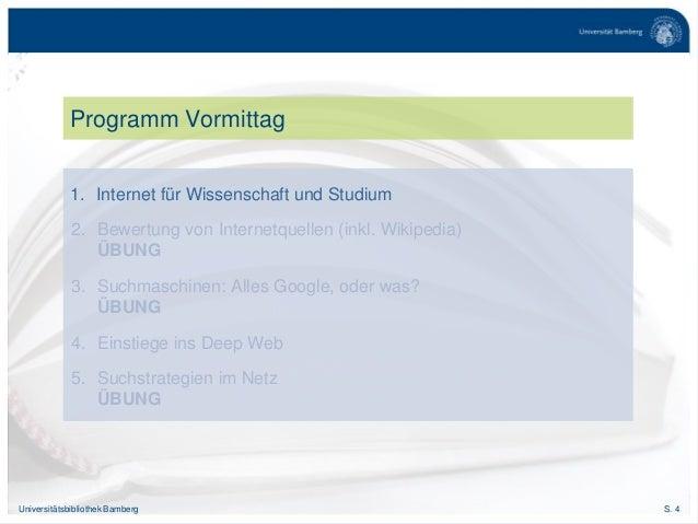 S. 4Universitätsbibliothek Bamberg Programm Vormittag 1. Internet für Wissenschaft und Studium 2. Bewertung von Internetqu...