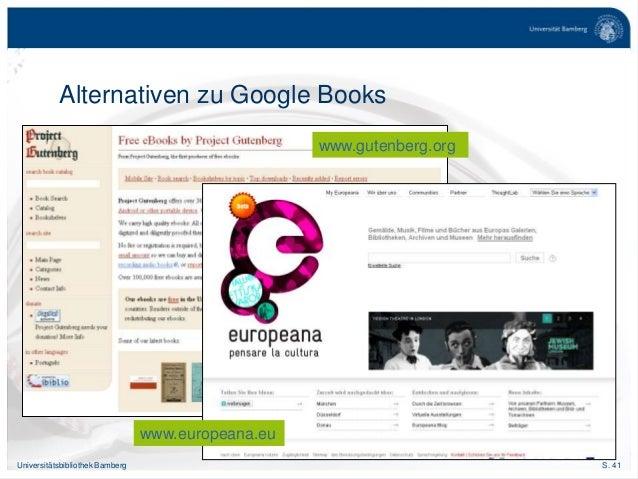 S. 41Universitätsbibliothek Bamberg Alternativen zu Google Books www.gutenberg.org www.europeana.eu