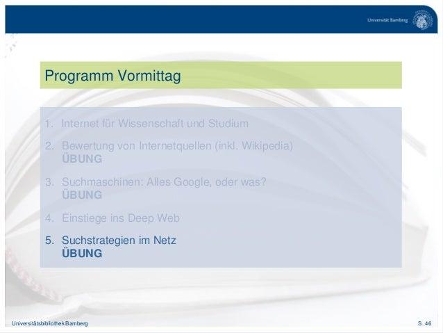 S. 46Universitätsbibliothek Bamberg Programm Vormittag 1. Internet für Wissenschaft und Studium 2. Bewertung von Internetq...