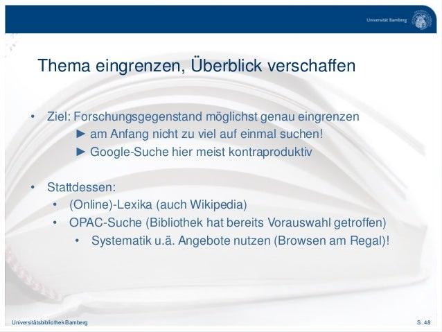 S. 48Universitätsbibliothek Bamberg Thema eingrenzen, Überblick verschaffen • Ziel: Forschungsgegenstand möglichst genau e...