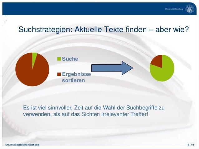 S. 49Universitätsbibliothek Bamberg Suchstrategien: Aktuelle Texte finden – aber wie? Es ist viel sinnvoller, Zeit auf die...