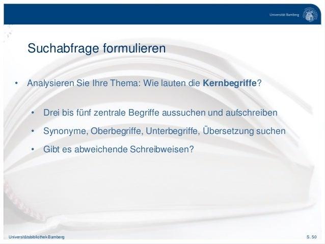 S. 50Universitätsbibliothek Bamberg Suchabfrage formulieren • Analysieren Sie Ihre Thema: Wie lauten die Kernbegriffe? • D...