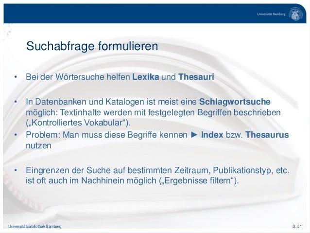 S. 51Universitätsbibliothek Bamberg Suchabfrage formulieren • Bei der Wörtersuche helfen Lexika und Thesauri • In Datenban...