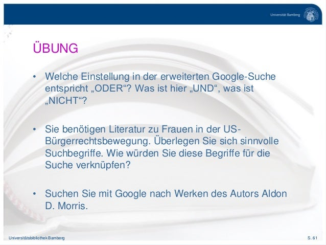 """S. 61Universitätsbibliothek Bamberg ÜBUNG • Welche Einstellung in der erweiterten Google-Suche entspricht """"ODER""""? Was ist ..."""