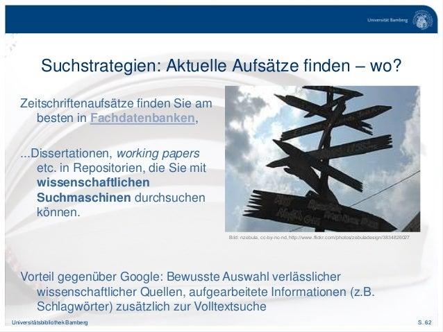 S. 62Universitätsbibliothek Bamberg Suchstrategien: Aktuelle Aufsätze finden – wo? Zeitschriftenaufsätze finden Sie am bes...