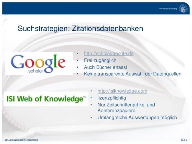 S. 65Universitätsbibliothek Bamberg Suchstrategien: Zitationsdatenbanken • http://scholar.google.de • Frei zugänglich • Au...