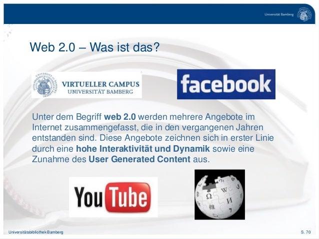 S. 70Universitätsbibliothek Bamberg Web 2.0 – Was ist das? Unter dem Begriff web 2.0 werden mehrere Angebote im Internet z...