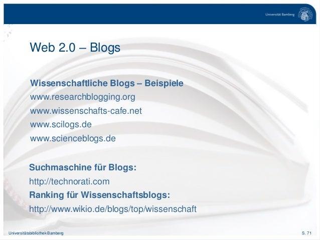 S. 71Universitätsbibliothek Bamberg Wissenschaftliche Blogs – Beispiele www.researchblogging.org www.wissenschafts-cafe.ne...