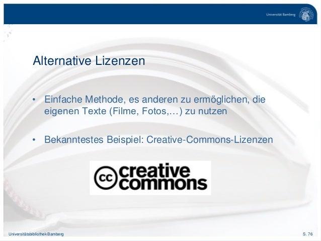 S. 76Universitätsbibliothek Bamberg Alternative Lizenzen • Einfache Methode, es anderen zu ermöglichen, die eigenen Texte ...