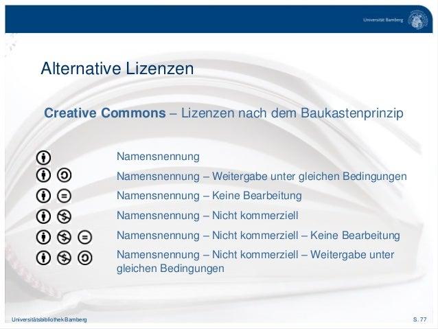 S. 77Universitätsbibliothek Bamberg Alternative Lizenzen Creative Commons – Lizenzen nach dem Baukastenprinzip Namensnennu...