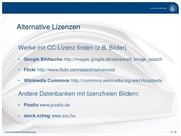 S. 78Universitätsbibliothek Bamberg Alternative Lizenzen Werke mit CC-Lizenz finden (z.B. Bilder) • Google Bildsuche http:...