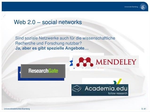 S. 81Universitätsbibliothek Bamberg Sind soziale Netzwerke auch für die wissenschaftliche Recherche und Forschung nutzbar?...